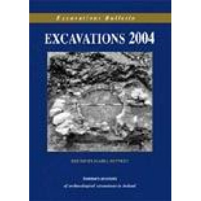 Excavations 2004: summary accounts of archaeological excavations in Ireland
