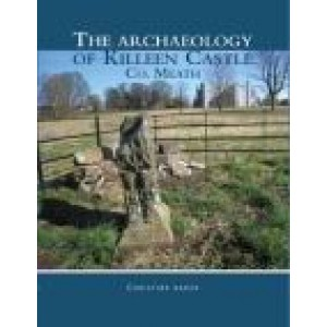 The archaeology of Killeen Castle, Co. Meath