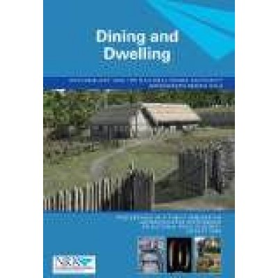 Dining and dwelling: (Archaeology and the National Roads Authority, Monograph Series 6)