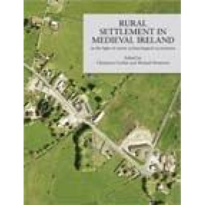 Rural settlement in medieval Ireland in the light of recent archaeological excavations (Research papers in Irish archaeology, no. 1)
