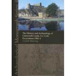 The history and archaeology of Glanworth Castle, Co. Cork: excavations 1982–4. (Archaeogical Monogragh Series 4)
