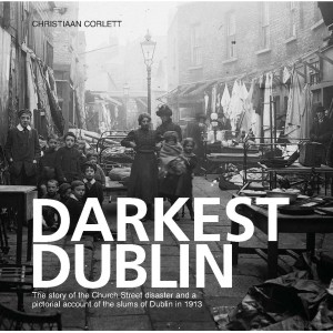 Darkest Dublin: The story of the Church Street disaster and a pictorial account of the slums of Dublin in 1913