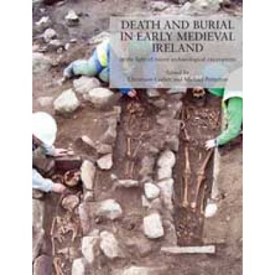 Death and burial in early medieval Ireland in the light of recent archaeological excavations