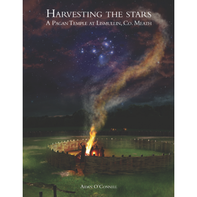 Harvesting the Stars. A Pagan Temple at Lismullin, Co. Meath