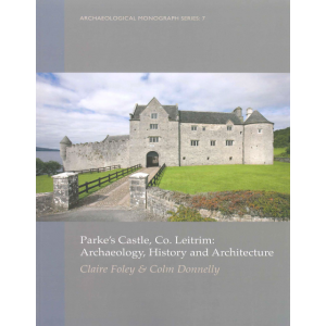Parke's Castle, Co. Leitrim: archaeology, history and architecture