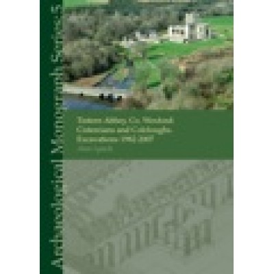 Tintern Abbey, Co. Wexford: Cistercians and Colcloughs. Excavations 1982–2007