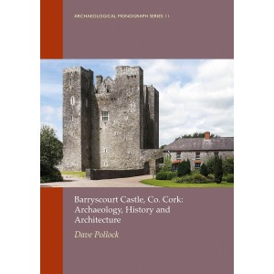 Barryscourt Castle, Co. Cork: Archaeology, History and Architecture