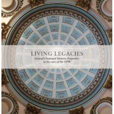 Living Legacies: Ireland's National Historic Properties