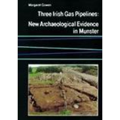 Three Irish gas pipelines: New archaeological evidence in Munster