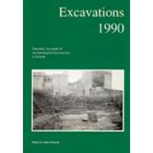Excavations 1990: summary accounts of archaeological excavations in Ireland