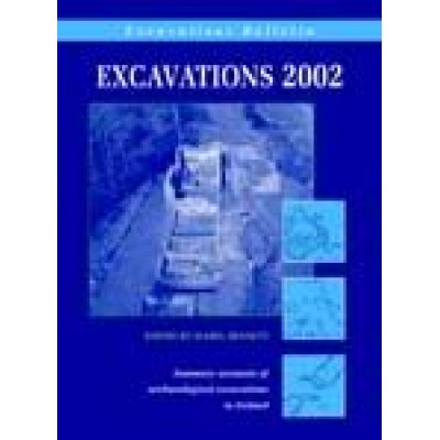 Excavations 2002: Summary accounts of archaeological excavations in Ireland