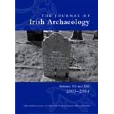 Journal of Irish Archaeology. Vols XII/XIII (2003-2004)