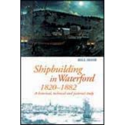 Shipbuilding in Waterford 1820–1882: a historical, technical and pictorial study