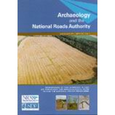 Archaeology and the National Roads Authority, Monograph Series No. 1