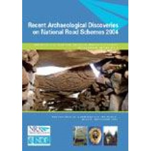 Recent Archaeological Discoveries on National Road Schemes 2004 (Archaeology and the National Roads Authority, Monograph Series 2)