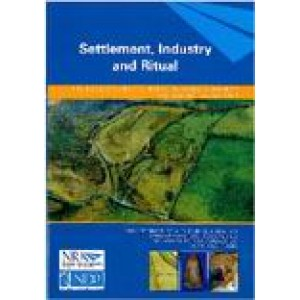 Settlement, Industry and Ritual (Archaeology and the National Roads Authority, Monograph Series 3)