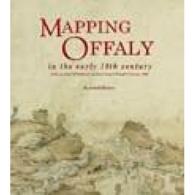 Mapping Offaly in the early 19th century, with an atlas of William Larkin's map of King's County, 1809