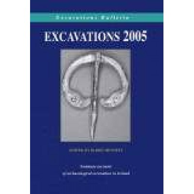 Excavations 2005: Summary accounts of archaeological excavations in Ireland