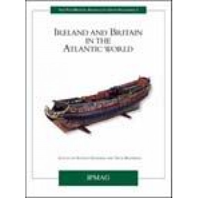 Ireland and Britain in the Atlantic World (Irish Post-Medieval Archaeology Group Proceedings 2)