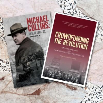 Crowdfunding the Revolution & MICHAEL COLLINS: DUBLIN 1916–22