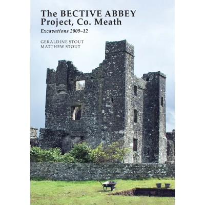 THE BECTIVE ABBEY PROJECT: Archaeological Excavations 2009–12