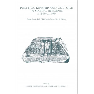 Politics, kinship and culture in Gaelic Ireland,  c. 1100–c. 1690. Essays for the Irish Chiefs' and Clans' Prize in History