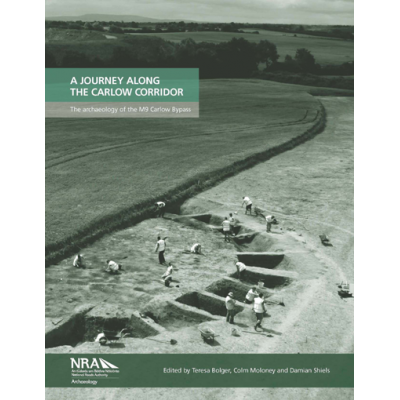 A JOURNEY ALONG THE CARLOW CORRIDOR. The archaeology of the M9 Carlow Bypass
