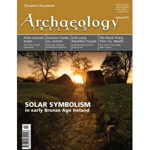 Archaeology Ireland Vol. 29 No. 1. Spring 2015