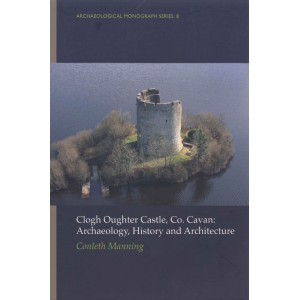 Clogh Oughter Castle, Co. Cavan: archaeology, history and architecture.