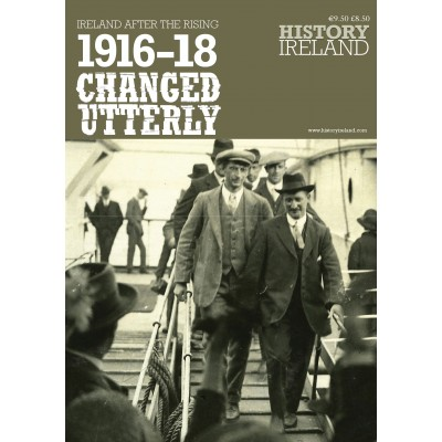 Subscribers Offer ONLY : 1916–18: Changed Utterly Ireland after the Rising to Ireland and N. Ireland ONLY