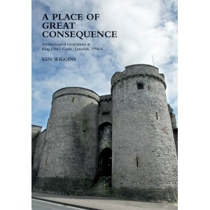 A place of great consequence: Archaeological excavations at King John's Castle, Limerick, 1990–8