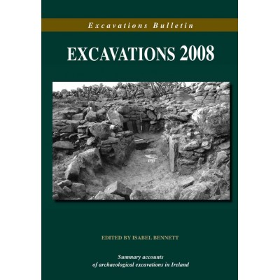 Excavations 2008: Summary accounts of archaeological excavations in Ireland