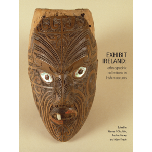 Exhibit Ireland:  ethnographic collections in Irish museums