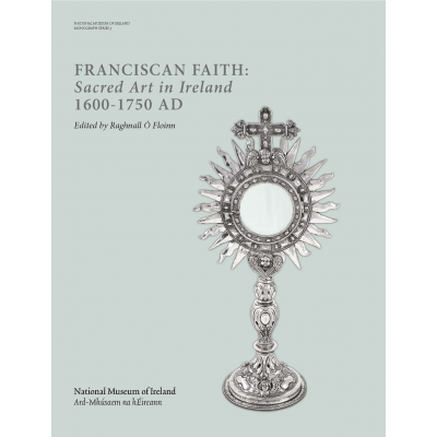 Franciscan Faith: Sacred Art in Ireland, AD 1600–1750