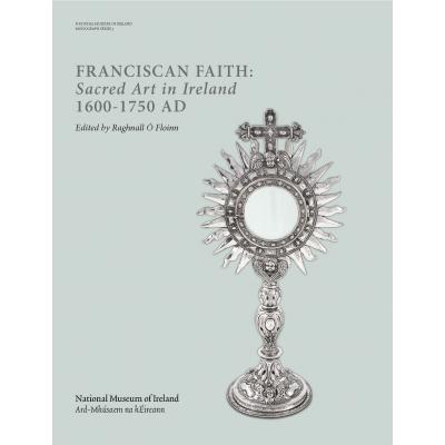 Franciscan Faith: Sacred Art in Ireland, AD 1600–1750