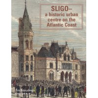 Heritage Guide No. 87: SLIGO- A historic urban centre on the Atlantic Coast
