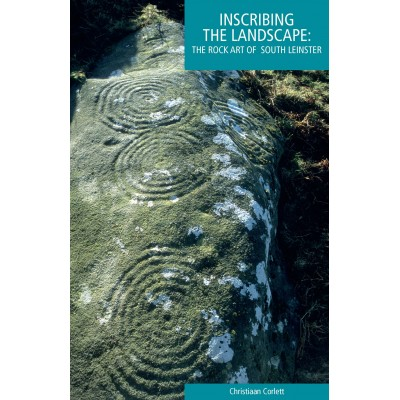 Inscribing the landscape: the rock art of south Leinster