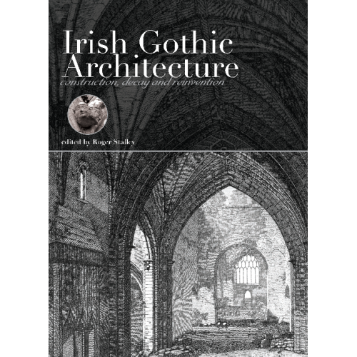 Irish Gothic Architecture Construction Decay And Reinvention