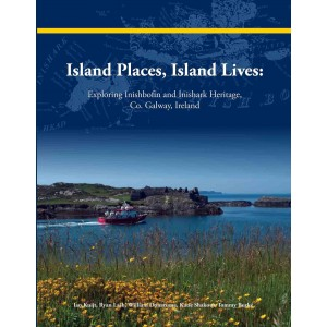 Island Places, Island Lives: Exploring Inishbofin and Inishark Heritage, Co. Galway, Ireland
