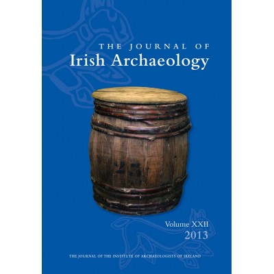 Journal of Irish Archaeology 2013 Vol. XXII
