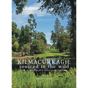 Kilmacurragh: sourced in the wild The moulding of a heritage arboretum