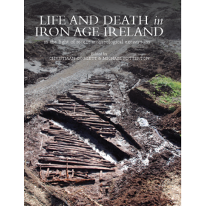 Life and death in Iron Age Ireland: in the light of recent archaeological excavations. Research papers in Irish archaeology, no. 4