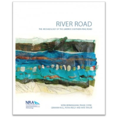 River Road. The Archaeology of the Limerick Southern Ring Road