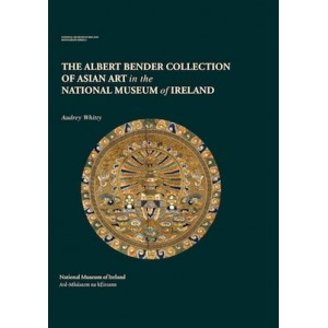 The Albert Bender Collection of Asian Art in the National Museum of Ireland