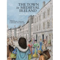 The town  in medieval  Ireland in the light of recent  archaeological excavations
