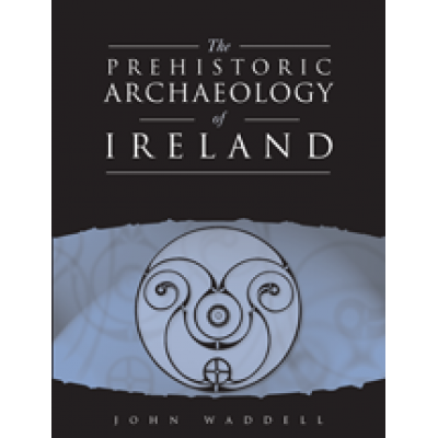 The Prehistoric  Archaeology of Ireland.   (Revised edition)