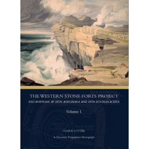 The Western Stone Forts project, volumes 1 and 2: excavations at Dún Aonghasa and Dún Eoghanachta