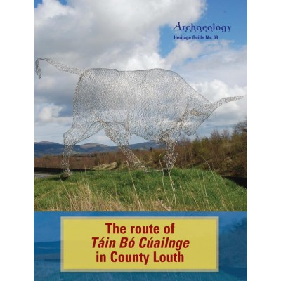Heritage Guide No. 69: The route of Táin Bó Cúailnge in County Louth