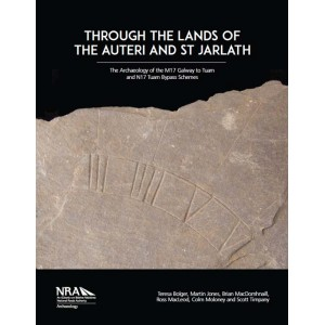 Through the Lands of the Auteri and St Jarlath. The Archaeology of the M17 Galway to Tuam and N17 Tuam Bypass Schemes