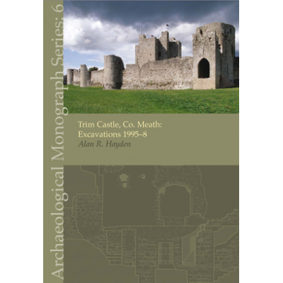 Trim Castle, Co. Meath: Excavations 1995–8